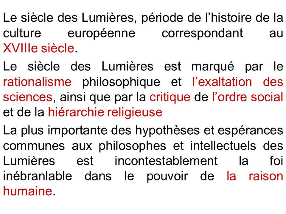 Le siècle des Lumières, période de lhistoire de la culture européenne correspondant au XVIIIe siècle. Le siècle des Lumières est marqué par le rationa