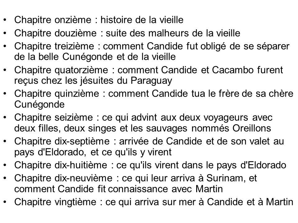 Chapitre onzième : histoire de la vieille Chapitre douzième : suite des malheurs de la vieille Chapitre treizième : comment Candide fut obligé de se s