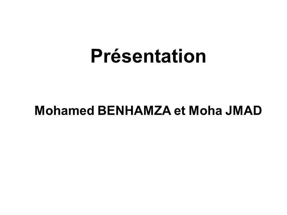 Présentation Mohamed BENHAMZA et Moha JMAD