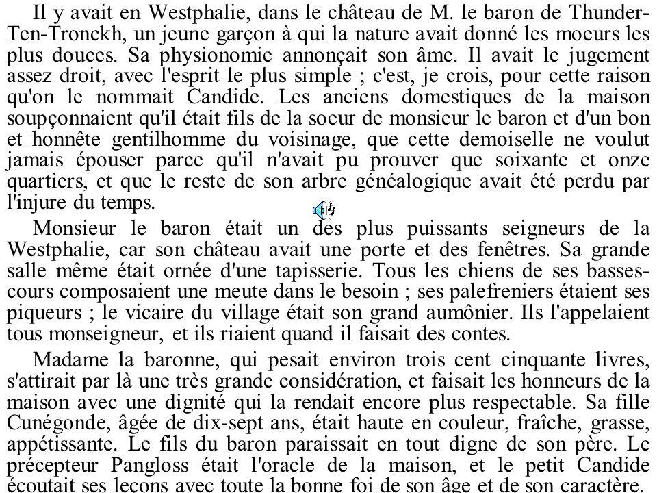 Il y avait en Westphalie, dans le château de M. le baron de Thunder- Ten-Tronckh, un jeune garçon à qui la nature avait donné les moeurs les plus douc
