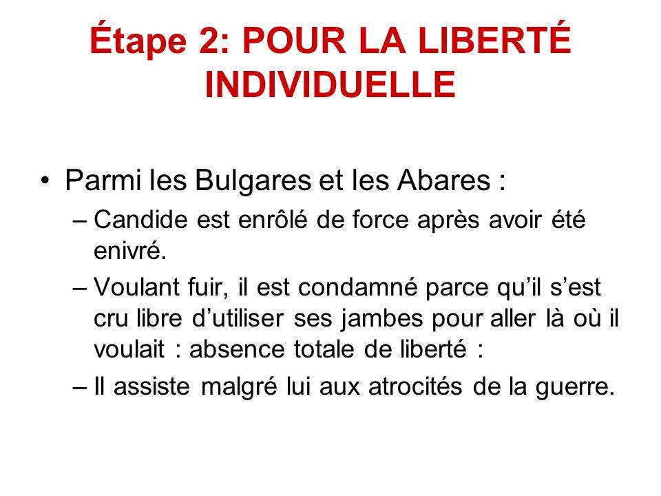 Étape 2: POUR LA LIBERTÉ INDIVIDUELLE Parmi les Bulgares et les Abares : –Candide est enrôlé de force après avoir été enivré. –Voulant fuir, il est co