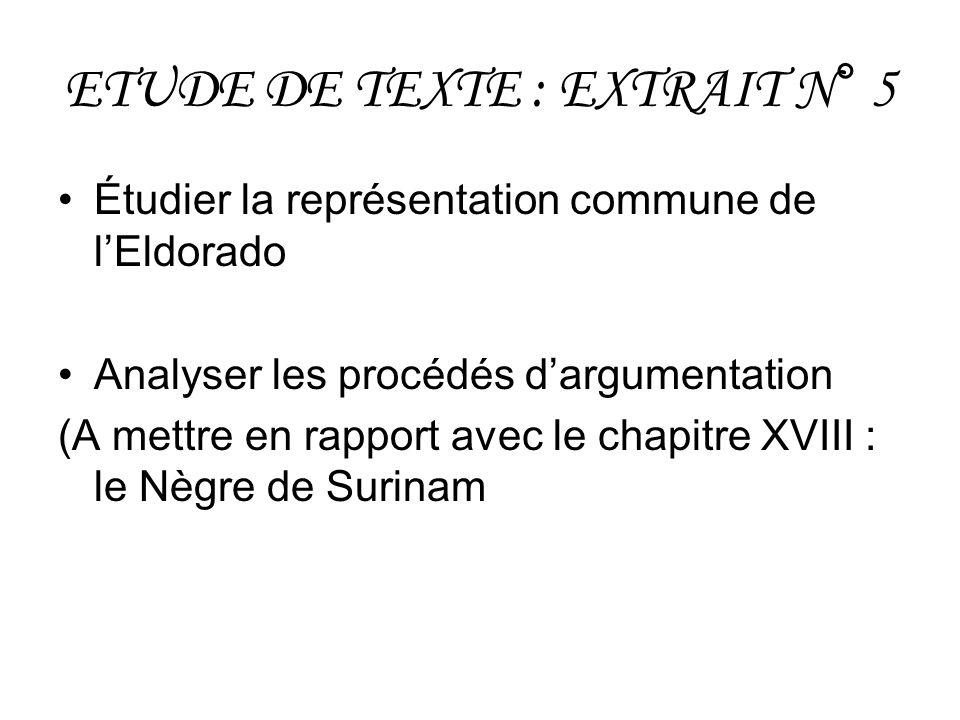 ETUDE DE TEXTE : EXTRAIT N° 5 Étudier la représentation commune de lEldorado Analyser les procédés dargumentation (A mettre en rapport avec le chapitr