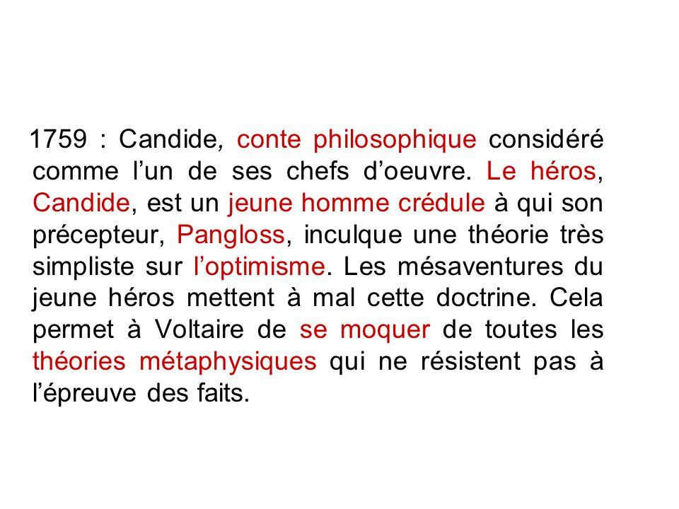 1759 : Candide, conte philosophique considéré comme lun de ses chefs doeuvre. Le héros, Candide, est un jeune homme crédule à qui son précepteur, Pang