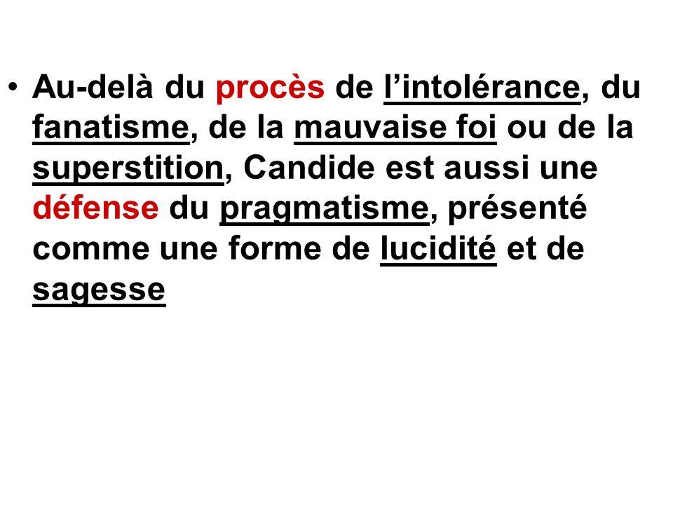 Au-delà du procès de lintolérance, du fanatisme, de la mauvaise foi ou de la superstition, Candide est aussi une défense du pragmatisme, présenté comm