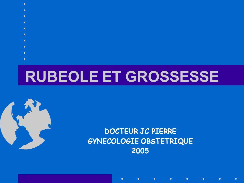 RUBEOLE ET GROSSESSE DOCTEUR JC PIERRE GYNECOLOGIE OBSTETRIQUE 2005