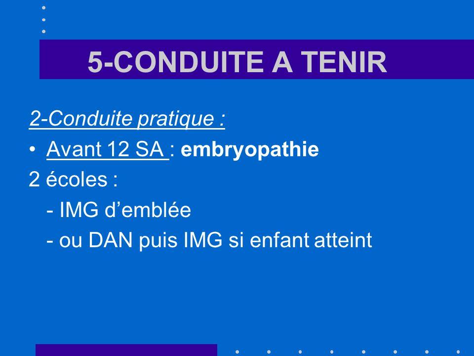 5-CONDUITE A TENIR 2-Conduite pratique : Avant 12 SA : embryopathie 2 écoles : - IMG demblée - ou DAN puis IMG si enfant atteint