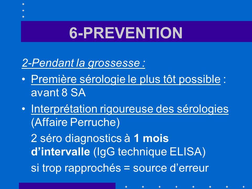 6-PREVENTION 2-Pendant la grossesse : Première sérologie le plus tôt possible : avant 8 SA Interprétation rigoureuse des sérologies (Affaire Perruche)