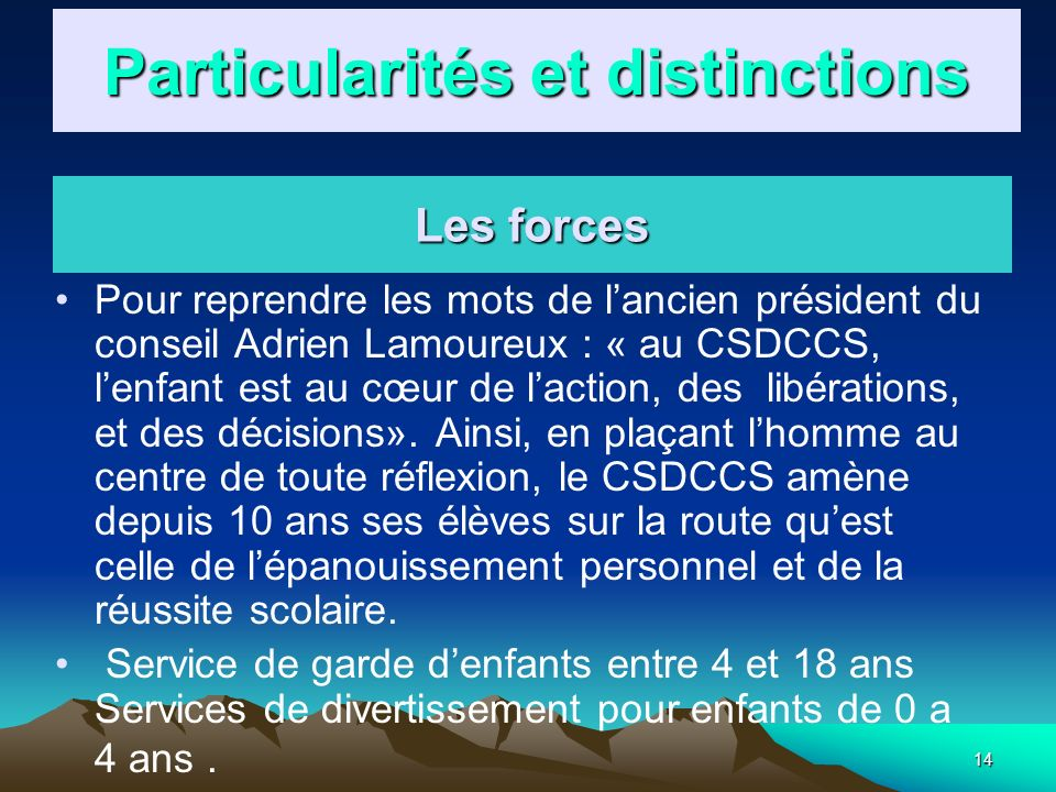 14 Pour reprendre les mots de lancien président du conseil Adrien Lamoureux : « au CSDCCS, lenfant est au cœur de laction, des libérations, et des déc