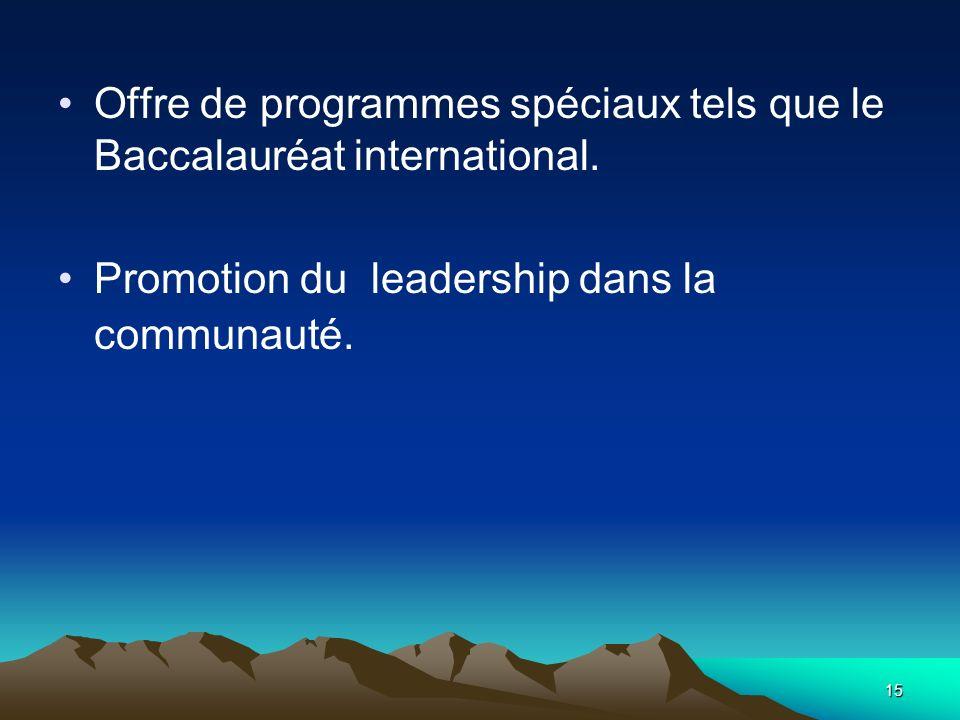15 Offre de programmes spéciaux tels que le Baccalauréat international. Promotion du leadership dans la communauté.