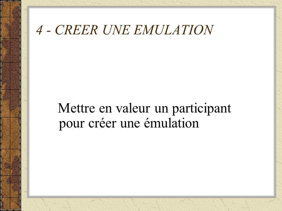 4 - CREER UNE EMULATION Mettre en valeur un participant pour créer une émulation