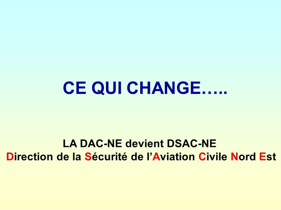 CE QUI CHANGE….. LA DAC-NE devient DSAC-NE Direction de la Sécurité de lAviation Civile Nord Est