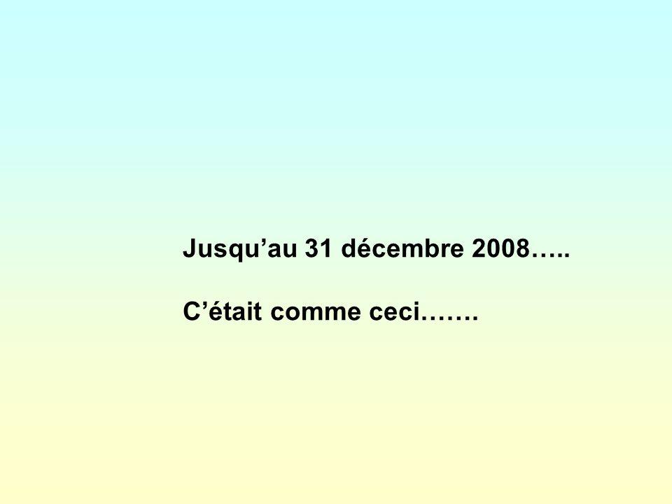 Jusquau 31 décembre 2008….. Cétait comme ceci…….
