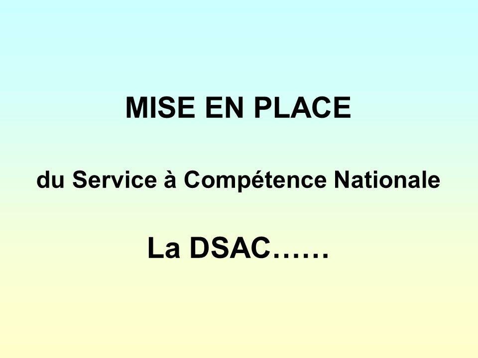 MISE EN PLACE du Service à Compétence Nationale La DSAC……