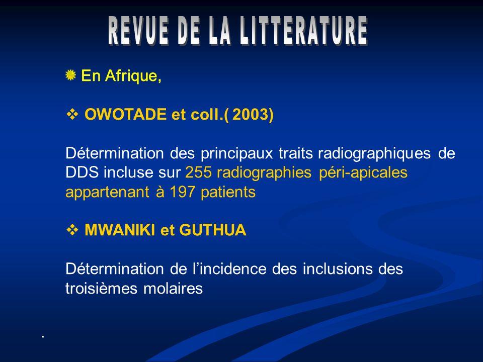En Afrique, OWOTADE et coll.( 2003) Détermination des principaux traits radiographiques de DDS incluse sur 255 radiographies péri-apicales appartenant