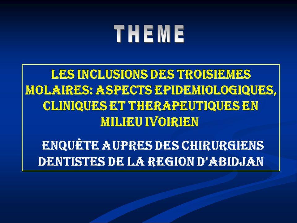 LES INCLUSIONS DES TROISIEMES MOLAIRES: ASPECTS EPIDEMIOLOGIQUES, CLINIQUES ET THERAPEUTIQUES EN MILIEU IVOIRIEN ENQUÊTE AUPRES DES CHIRURGIENS DENTIS