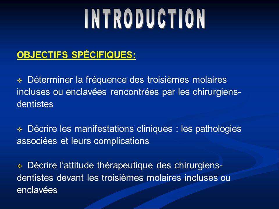 OBJECTIFS SPÉCIFIQUES: Déterminer la fréquence des troisièmes molaires incluses ou enclavées rencontrées par les chirurgiens- dentistes Décrire les ma