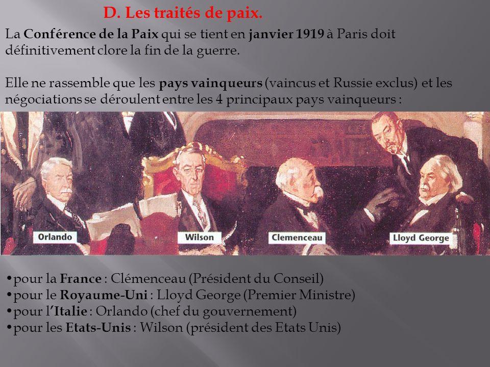 D. Les traités de paix. La Conférence de la Paix qui se tient en janvier 1919 à Paris doit définitivement clore la fin de la guerre. Elle ne rassemble
