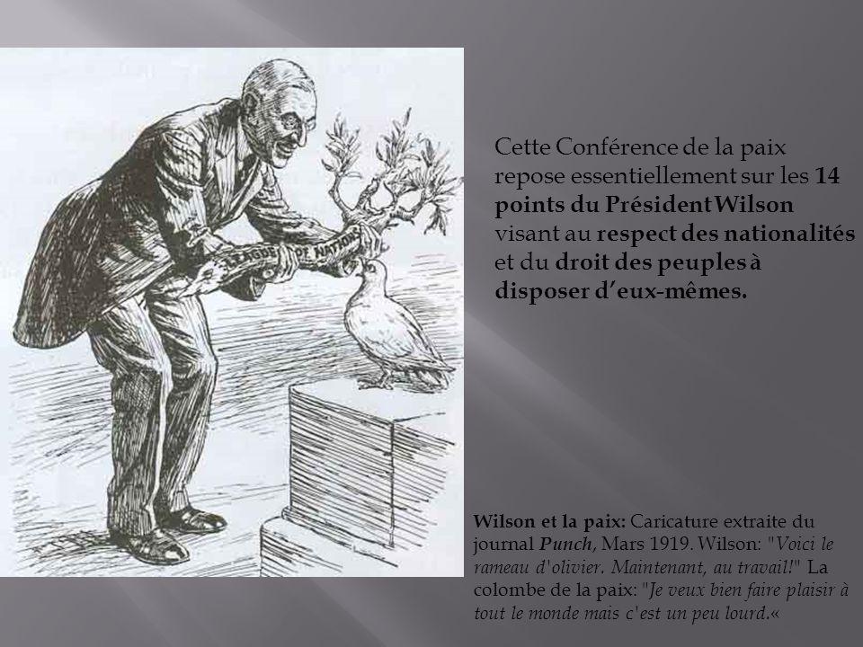 Cette Conférence de la paix repose essentiellement sur les 14 points du Président Wilson visant au respect des nationalités et du droit des peuples à
