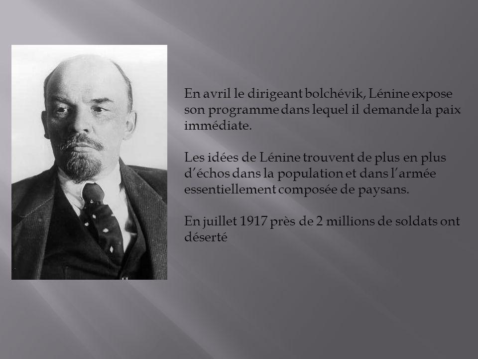En avril le dirigeant bolchévik, Lénine expose son programme dans lequel il demande la paix immédiate. Les idées de Lénine trouvent de plus en plus dé