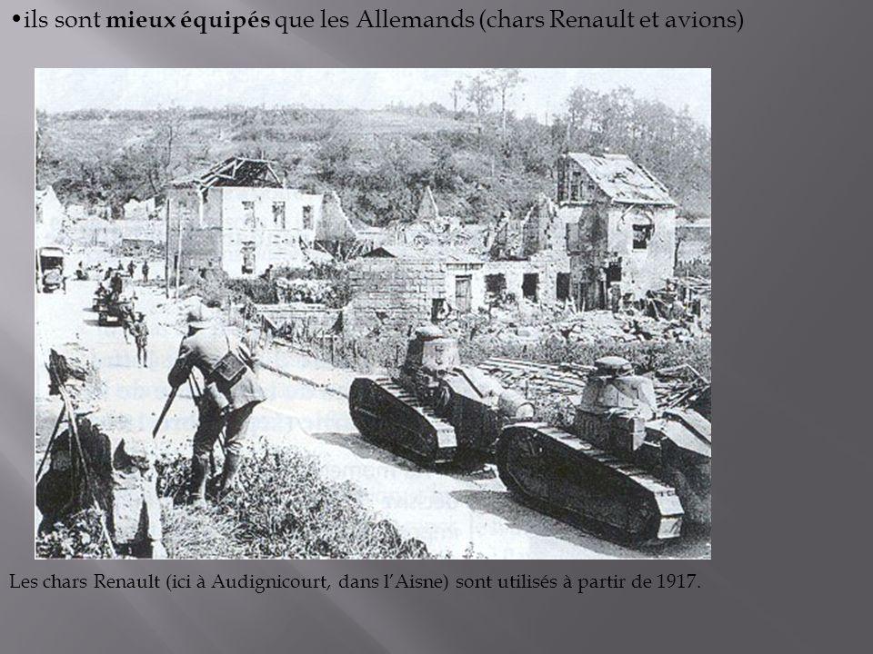 ils sont mieux équipés que les Allemands (chars Renault et avions) Les chars Renault (ici à Audignicourt, dans lAisne) sont utilisés à partir de 1917.