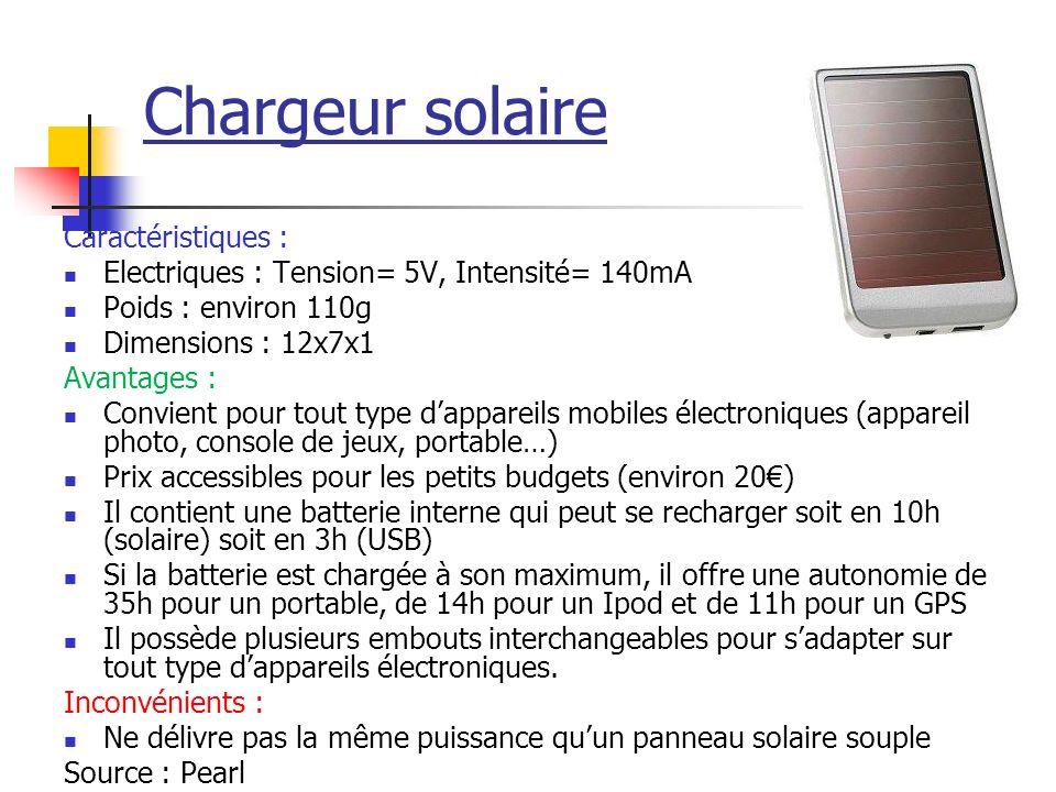 Chargeur solaire Caractéristiques : Electriques : Tension= 5V, Intensité= 140mA Poids : environ 110g Dimensions : 12x7x1 Avantages : Convient pour tou