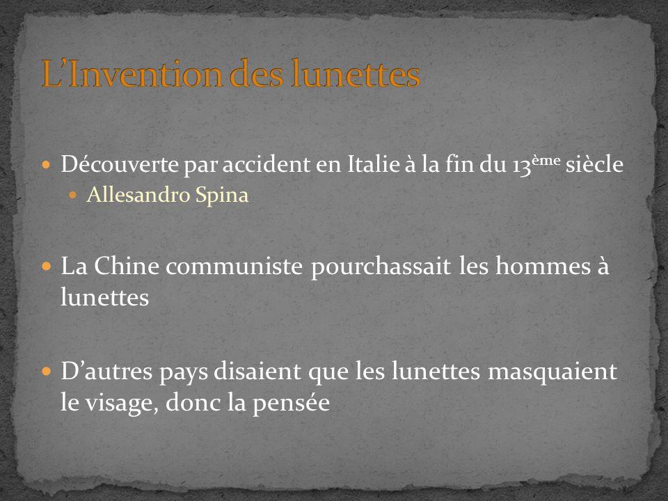 Découverte par accident en Italie à la fin du 13 ème siècle Allesandro Spina La Chine communiste pourchassait les hommes à lunettes Dautres pays disaient que les lunettes masquaient le visage, donc la pensée