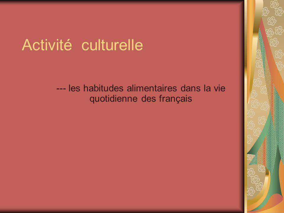 Activité culturelle --- les habitudes alimentaires dans la vie quotidienne des français