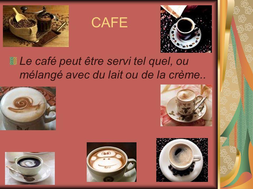 CAFE Le café peut être servi tel quel, ou mélangé avec du lait ou de la crème..