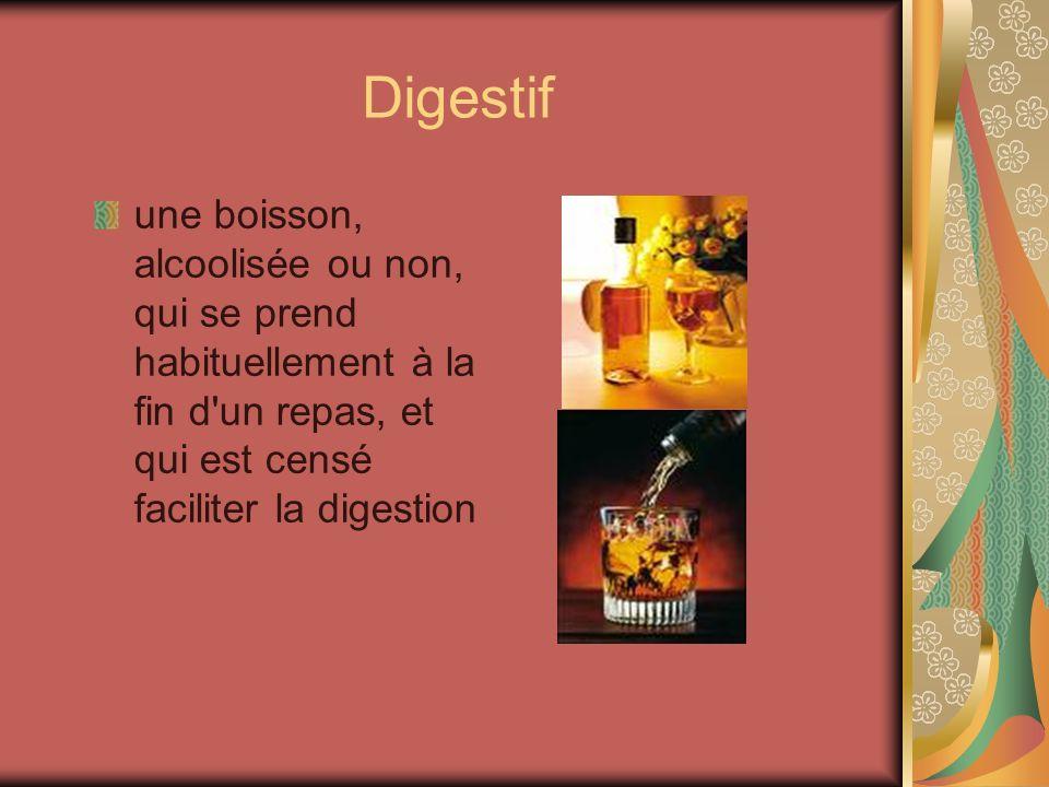 Digestif une boisson, alcoolisée ou non, qui se prend habituellement à la fin d'un repas, et qui est censé faciliter la digestion