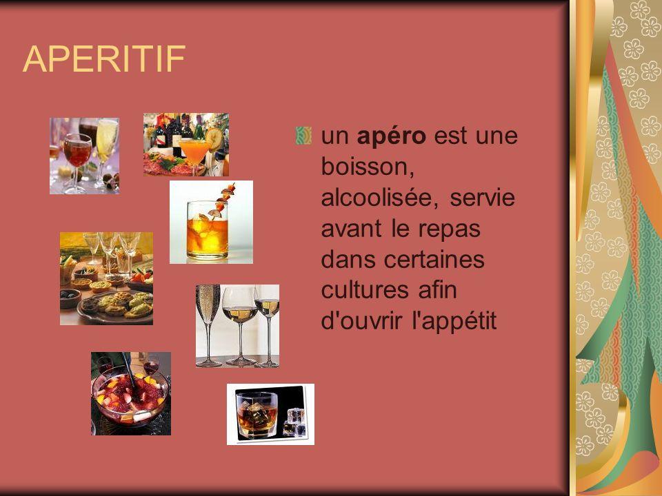 APERITIF un apéro est une boisson, alcoolisée, servie avant le repas dans certaines cultures afin d'ouvrir l'appétit