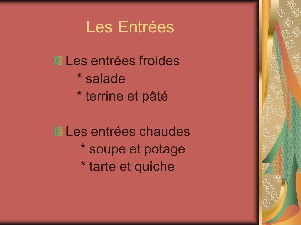 Les Entrées Les entrées froides * salade * terrine et pâté Les entrées chaudes * soupe et potage * tarte et quiche