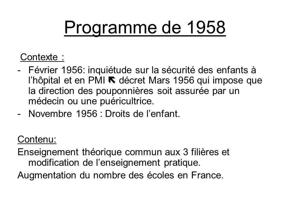 Programme de 1958 Contexte : -Février 1956: inquiétude sur la sécurité des enfants à lhôpital et en PMI décret Mars 1956 qui impose que la direction d