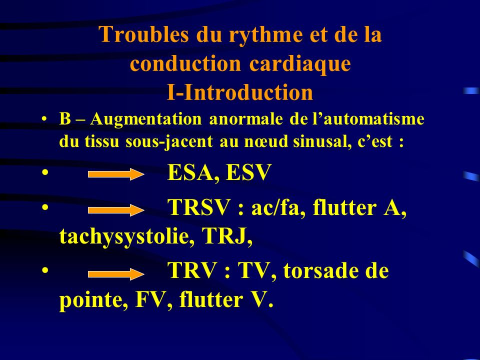 Troubles du rythme et de la conduction cardiaque I-Introduction B – Augmentation anormale de lautomatisme du tissu sous-jacent au nœud sinusal, cest :