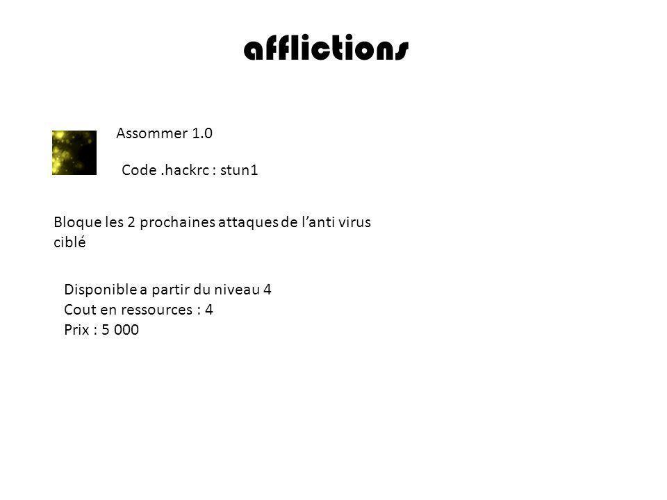 afflictions Assommer 1.0 Code.hackrc : stun1 Bloque les 2 prochaines attaques de lanti virus ciblé Disponible a partir du niveau 4 Cout en ressources