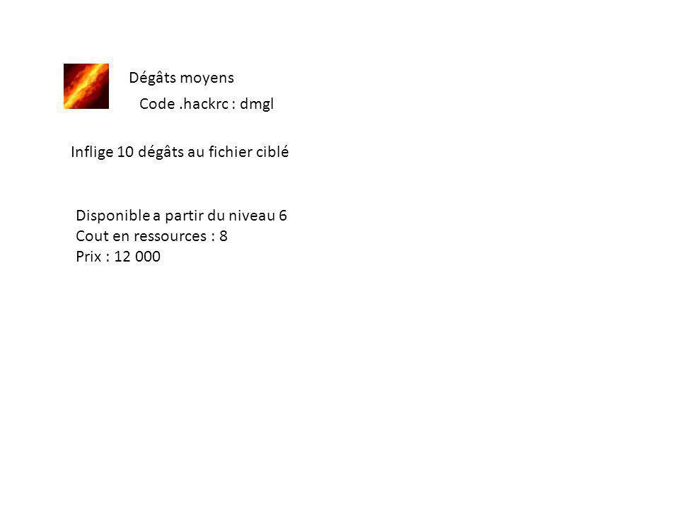 Dégâts moyens Inflige 10 dégâts au fichier ciblé Disponible a partir du niveau 6 Cout en ressources : 8 Prix : 12 000 Code.hackrc : dmgl