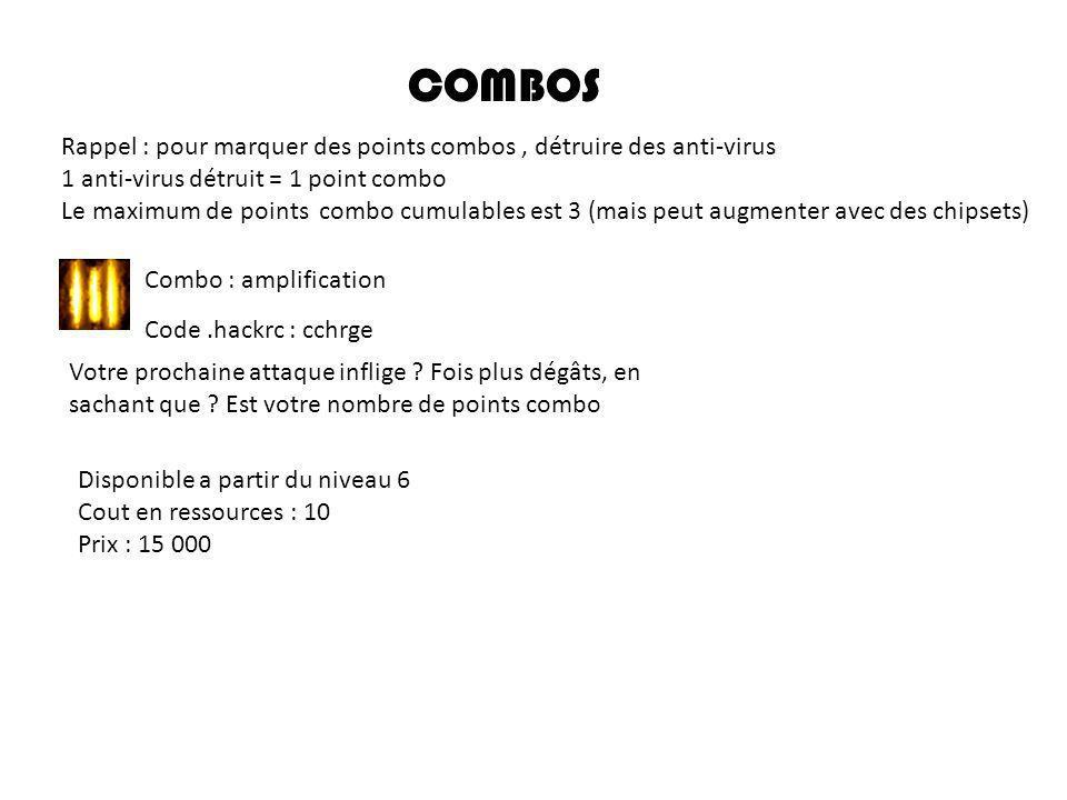 Combo : bouclier Code.hackrc : cshld Absorbe 6 dégâts par point combo Disponible a partir du niveau 5 Cout en ressources : 5 Prix : 12 500
