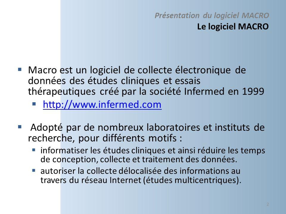 Présentation du logiciel MACRO Le logiciel MACRO Macro est un logiciel de collecte électronique de données des études cliniques et essais thérapeutiqu