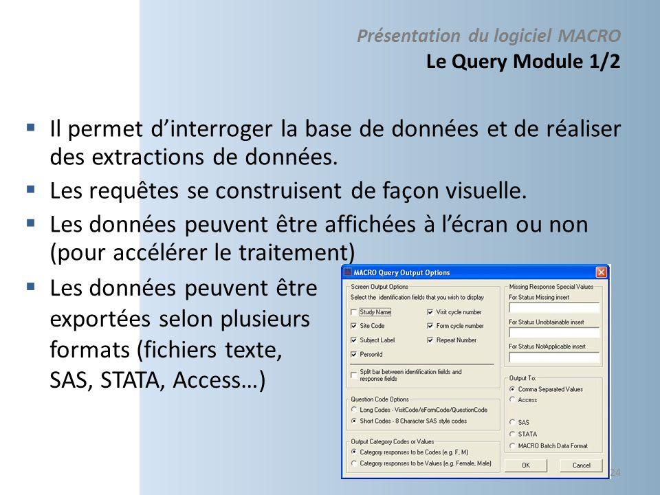 Présentation du logiciel MACRO Le Query Module 1/2 Il permet dinterroger la base de données et de réaliser des extractions de données. Les requêtes se