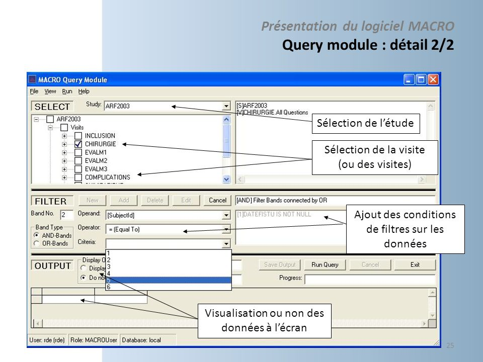Présentation du logiciel MACRO Query module : détail 2/2 Sélection de létude Sélection de la visite (ou des visites) Ajout des conditions de filtres s