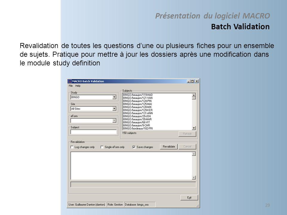 Présentation du logiciel MACRO Batch Validation 29 Revalidation de toutes les questions dune ou plusieurs fiches pour un ensemble de sujets. Pratique