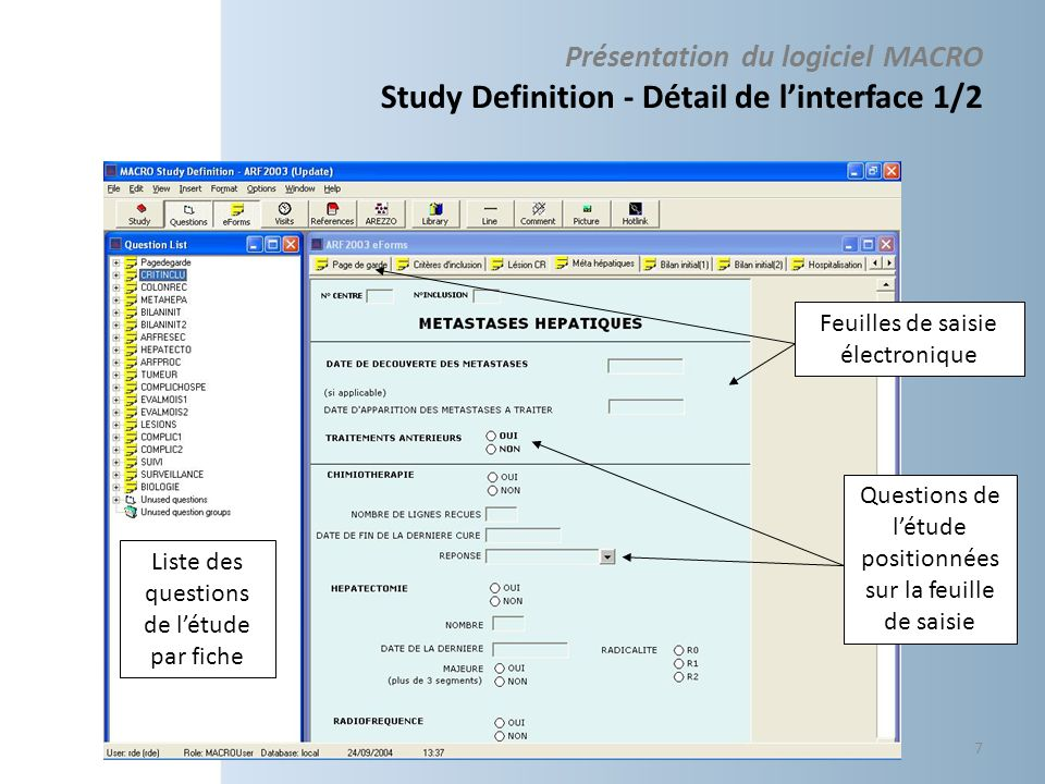 Présentation du logiciel MACRO Study Definition - Détail de linterface 1/2 Feuilles de saisie électronique Questions de létude positionnées sur la feu