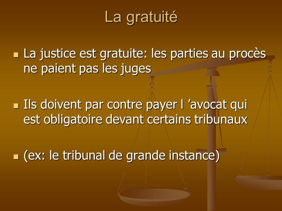 La gratuité La justice est gratuite: les parties au procès ne paient pas les juges La justice est gratuite: les parties au procès ne paient pas les ju