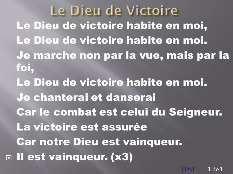 Le Dieu de victoire habite en moi, Le Dieu de victoire habite en moi. Je marche non par la vue, mais par la foi, Le Dieu de victoire habite en moi. Je