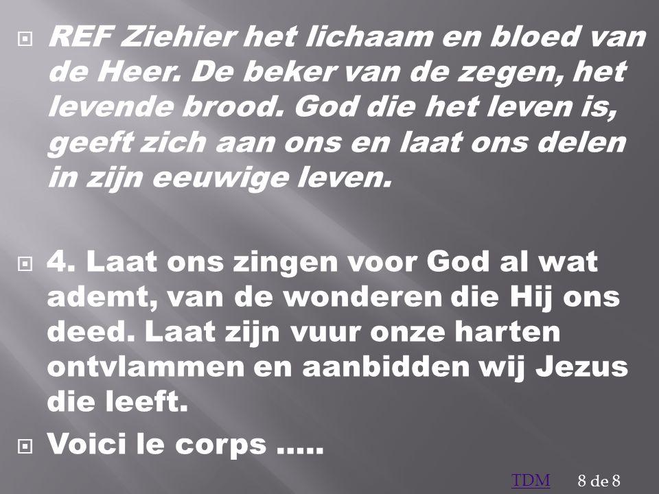 REF Ziehier het lichaam en bloed van de Heer. De beker van de zegen, het levende brood. God die het leven is, geeft zich aan ons en laat ons delen in