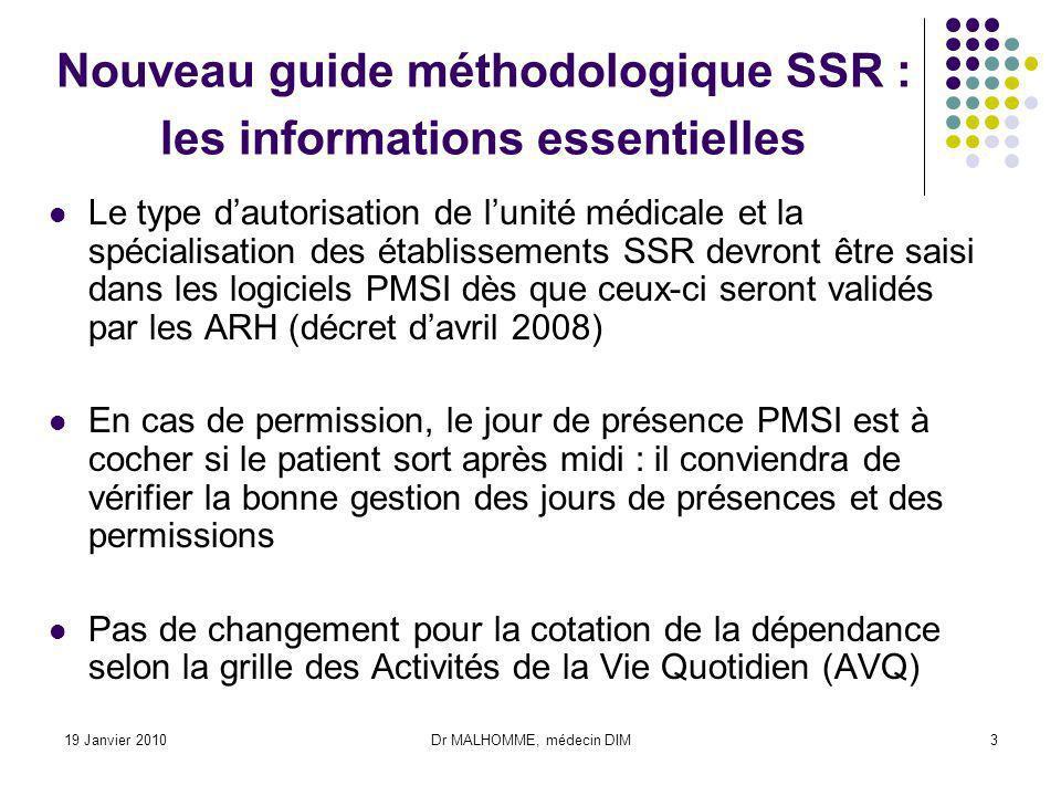 19 Janvier 2010Dr MALHOMME, médecin DIM3 Nouveau guide méthodologique SSR : les informations essentielles Le type dautorisation de lunité médicale et