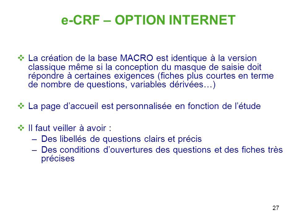 27 e-CRF – OPTION INTERNET La création de la base MACRO est identique à la version classique même si la conception du masque de saisie doit répondre à