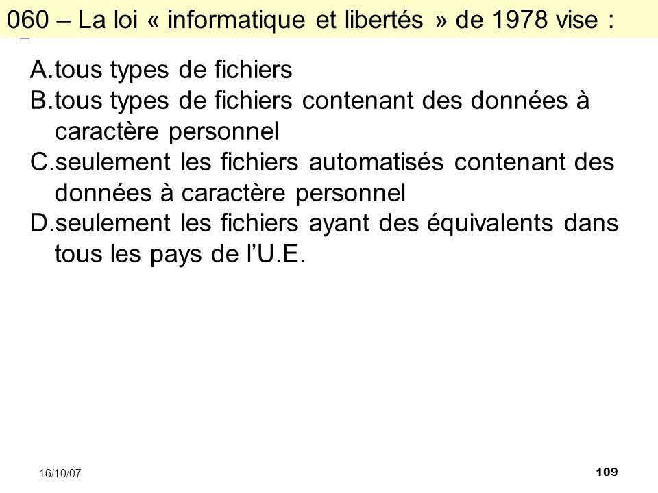 109 16/10/07 A.tous types de fichiers B.tous types de fichiers contenant des données à caractère personnel C.seulement les fichiers automatisés contenant des données à caractère personnel D.seulement les fichiers ayant des équivalents dans tous les pays de lU.E.