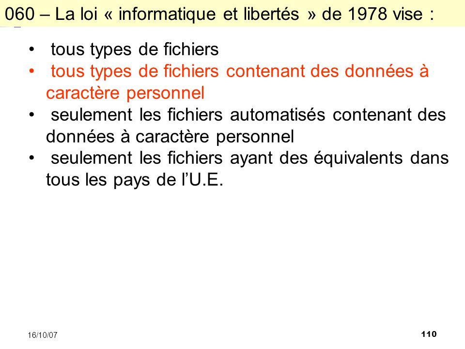 110 16/10/07 tous types de fichiers tous types de fichiers contenant des données à caractère personnel seulement les fichiers automatisés contenant des données à caractère personnel seulement les fichiers ayant des équivalents dans tous les pays de lU.E.