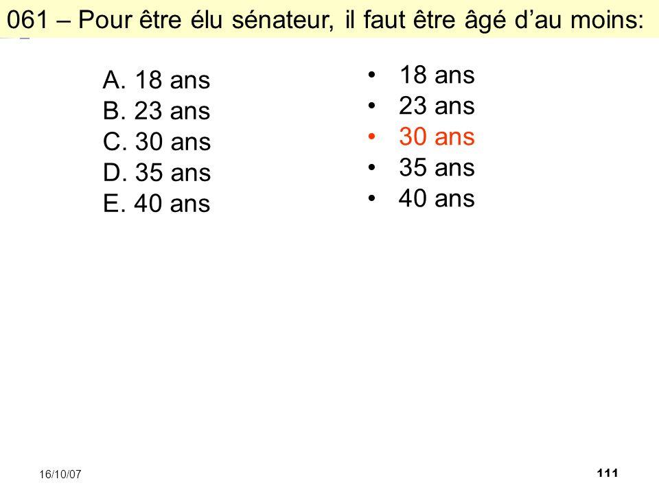 111 16/10/07 061 – Pour être élu sénateur, il faut être âgé dau moins: A.