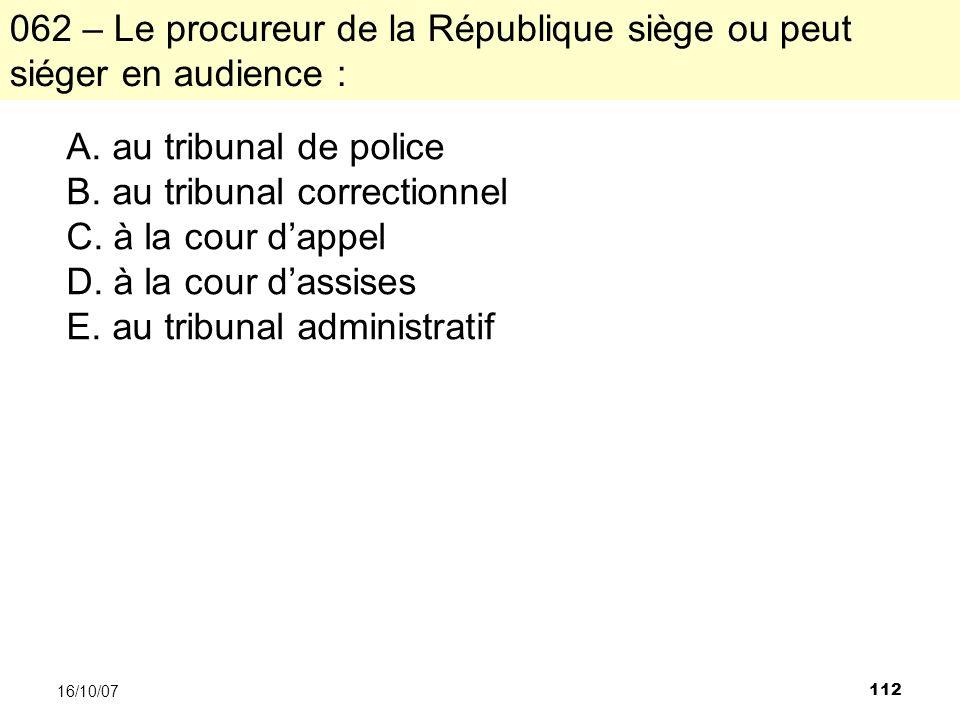 112 16/10/07 062 – Le procureur de la République siège ou peut siéger en audience : A.